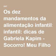Os dez mandamentos da alimentação infantil: dicas de Gabriela Kapim - Socorro! Meu Filho Come Mal - Programas - GNT