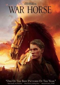War Horse - When World War I breaks out, young Albert Narracott's beloved horse Joey is sold to the cavalry. Albert is too young to enlist, but goes to France to save Joey.