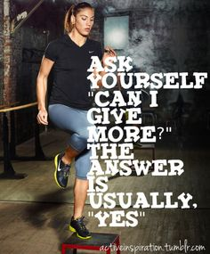 Ask yourself 'Can I give more?'--The answer is usually 'yes'. #Fitness #Workout #Weight_loss #Inspiration.