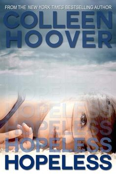 Hopeless (Hopeless, #1) - Colleen Hoover - ONE OF MY FAVORITE BOOKS!!