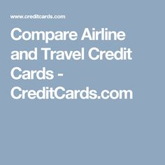 Compare Airline and Travel Credit Cards - CreditCards.com