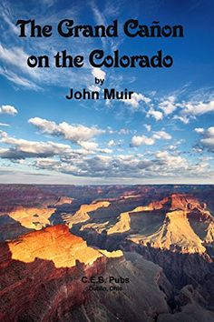 The Grand Canyon on the Colorado by [Muir, John] A very short book. I added quite a few color photos for this edition, along with the usual notes and Afterword.