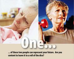 One...of these two people can represent your future.  Are you content to leave it at the roll of the dice?