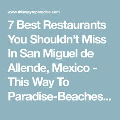 7 Best Restaurants You Shouldn't Miss In San Miguel de Allende, Mexico - This Way To Paradise-Beaches, Islands, And Travel