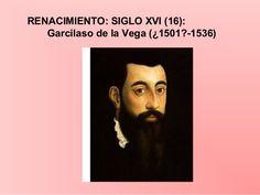 RENACIMIENTO: SIGLO XVI (16):  Garcilaso de la Vega (¿1501?-1536)