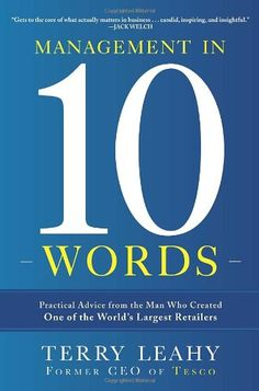 Management in Ten Words: Practical Advice from the Man Who Created One of the World's Largest Retailers by Terry Leahy