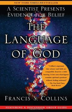 The Language of God: A Scientist Presents Evidence for Belief by Francis S. Collins,