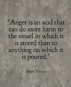 Truths Anger is an acid that can do more harm to the vessel in which it is stored than to anything on which it is poured.Mark Twain: Anger is an acid that can do more harm to the vessel in which it is stored than to anything on which it is poured. Quotable Quotes, Wisdom Quotes, Words Quotes, Quotes To Live By, Sayings, Anger Quotes, Quotes About Anger, Jealousy Quotes, Positive Quotes