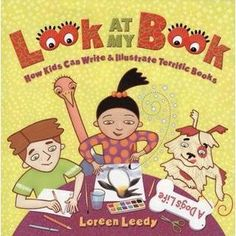 """""""Look at My Book: How Kids Can Write & Illustrate Terrific Books"""" by Loreen Leedy: With the help of some spunky and humorous characters, Loreen Leedy tells kids everything they need to do to become authors & illustrators. (best for ages 6-9)"""
