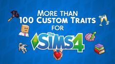 More than 100 Custom Traits for The Sims 4 << Sims Community