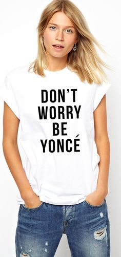 Dont Worry Be Yonce T-Shirt