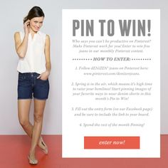 Feeling inspired by this warm weather? Then channel that excitement on Pinterest and you could win free jeans! Just enter your info on the Spring Giveaways tab, then spend the month pinning your fav ways to rock denim shorts, and you'll be entered to win! Winners will be selected on or around 6/16.
