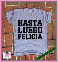 Hasta Luego Felicia. Spanish Bye Felicia.Friday. Grey or Purple Heather tri blend super soft t- shirt. Unisex. Mary Jane. Marijuana by pinkboxstudio on Etsy