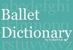 Welcome to BalletHub's Ballet Terms Dictionary. Here you can find and browse our online dictionary for ballet terms. Every ballet term will include it's definition and a simple explanation possibly along with picture and video demonstration by professional ballet dancers. … Continued