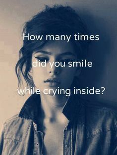 Many times I smile when something hurts me as Im crying so hard inside for someone to notice I'm hurt.