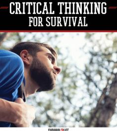 Critical Thinking for Survival | Smart Survival Knowledge and Skills by Survival Life http://survivallife.com/2015/05/12/critical-thinking-for-survival/