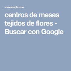 centros de mesas tejidos de flores - Buscar con Google Google, Centerpieces, Tejidos, Mesas, Lady, Iron