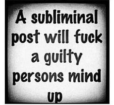 A subliminal post will fuck a guilty persons mind up The Words, Truth Hurts, It Hurts, Quotes To Live By, Me Quotes, Guilty Conscience, Cheating Quotes, Mind Up, Sarcasm Humor
