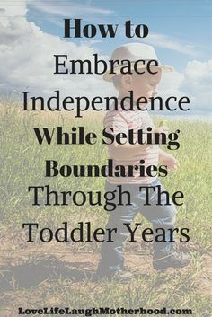 How To Embrace Independence While Setting Boundaries Through The Toddler Years