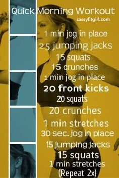 Quick Morning Workout! Perform each of the exercises below for the prescribed number of reps or hold count: - 1 min jog in place - jumping jacks x 25 reps - squats x 15 reps - crunches x 15 reps - 1 min jog in place - front kicks x 20 reps - squats x...