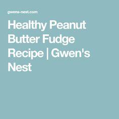 Healthy Peanut Butter Fudge Recipe   Gwen's Nest