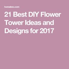21 Best DIY Flower Tower Ideas and Designs for 2017