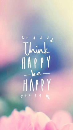 Think happy be happy