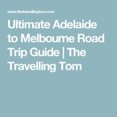 Ultimate Adelaide to Melbourne Road Trip Guide | The Travelling Tom