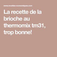 La recette de la brioche au thermomix tm31, trop bonne!