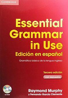 Essential grammar in use : Gramática básica de la lengua inglesa / Raymond Murphy y Fernando García Clemente