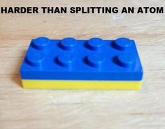 What's harder than splitting an atom? Try separating two LEGOs!