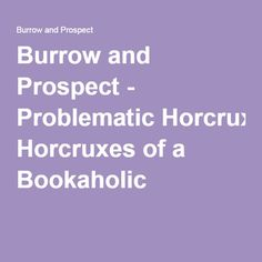 Burrow and Prospect - Problematic Horcruxes of a Bookaholic