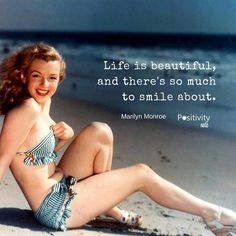 Life is beautiful and there's so much to smile about. #MarilynMonroe #positivitynote #upliftingyourspirit