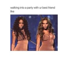 Walking Into A Party With Ur Best Friend Like. ~ Memes curates only the best funny online content. The Ultimate cure to boredom with a daily fix of haha, hehe and jaja's. Go Best Friend, Best Friend Goals, Best Friend Quotes, Best Friends, Best Friend Humor, Beyonce, Bff Goals, Squad Goals, Friend Memes