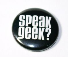 Speak Geek  1 inch Button Pin or Magnet by snottub on Etsy