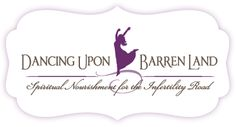 Dancing Upon Barren Land - Spiritual Nourishment for the Infertility. A Christian online ministry for infertility, adoption and early infant loss with Resources, Prayers for the Journey, Prayer Wall, Infertility Etiquette, Store and Blog.