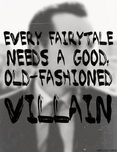 Every fairytale needs a good old fashion villain.