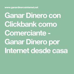 Ganar Dinero con Clickbank como Comerciante - Ganar Dinero por Internet desde casa