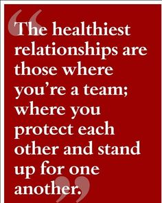 The healthiest relationships are those where you're a team; where you protect each other and stand up for one another. - love, marriage, and relationships Great Quotes, Quotes To Live By, Me Quotes, Inspirational Quotes, Qoutes, Motivational Sayings, Family Quotes, Image Positive, Love My Husband