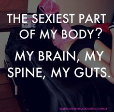 I think this is the most positive thing I have seen about females. Shouldnt we all think this is sexy?