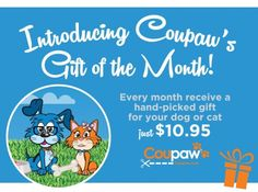 Introducing GIFT OF THE MONTH from Coupaw - one surprise gift to your door each month for your furry friend (free shipping)