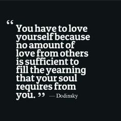 You have to love yourself..