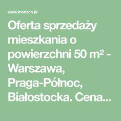 Oferta sprzedaży mieszkania o powierzchni 50 m² - Warszawa, Praga-Północ, Białostocka. Cena 364 000 zł. Zobacz na Morizon.pl.
