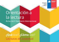 Actas del II Seminario Internacional Orientación a la lectura: ¿Qué leer? ¿Cómo leer? Lecturas de juventud. Santiago (Chile): Chile, Ministerio de Educación, 2017. #BibliotecaUGR #lectura
