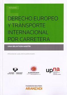 Derecho europeo y transporte internacional por carretera / Unai Belintxon Martín.     Aranzadi, 2015