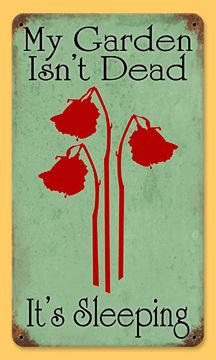 My Garden Isn't Dead It's Sleeping  vintaged metal sign @Denise H. Remy - For your front yard and pesky neighborhood committee. :)