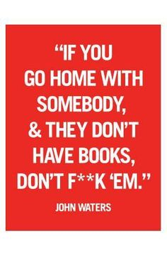 """If You Go Home With Somebody & They Don't Have Books, Don't F**k 'Em"" John Waters Quote Magnet in Red, $4 via StrandBooks.Com"