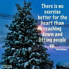 There is no exercise better for the heart than reaching down and lifting people up. John Holmes, Inspire Others, Sisters, Spirituality, Wellness, Exercise, Explore, Adventure, Heart