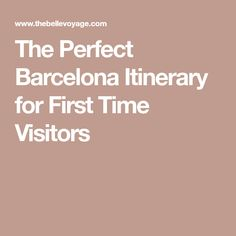 The Perfect Barcelona Itinerary for First Time Visitors