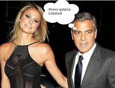 Its a HARD pill to swallow but guys like George Clooney WILL NEVER COMMIT...NOT EVER are you HEARING that Stacy Keibler?